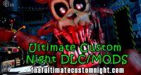 Ultimate Custom Night DLC/MODS