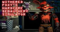 Five Nights at F***boy's : Withered Foxy's Hardcore Debauchery Simulator